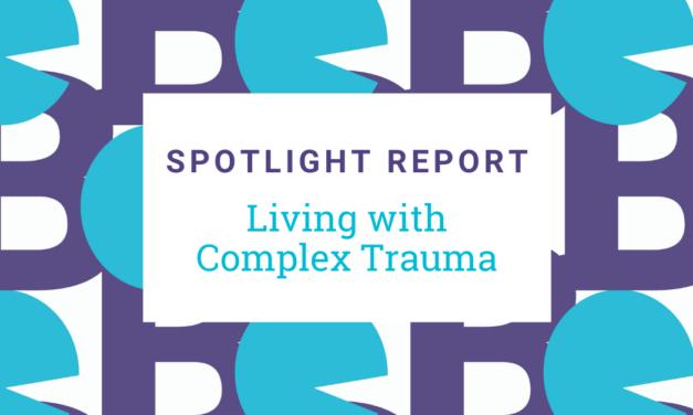 SPOTLIGHT REPORT – LIVING WITH COMPLEX TRAUMA