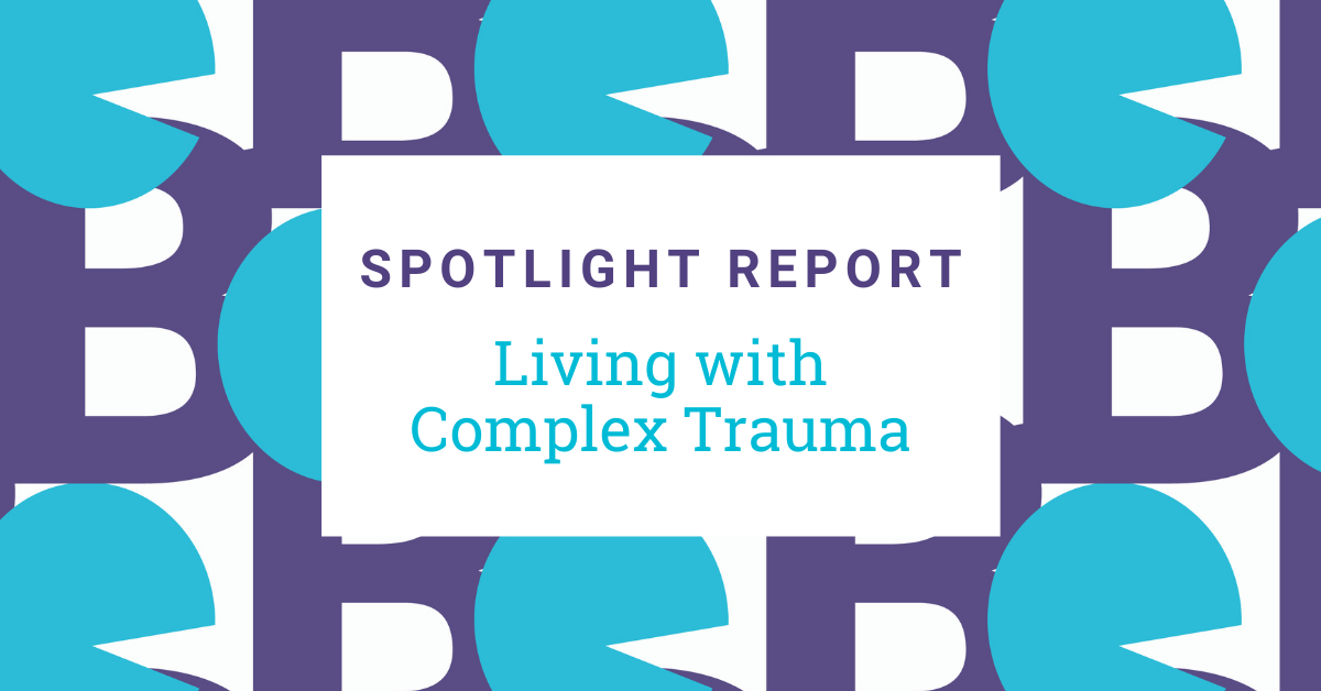 SPOTLIGHT REPORT – LIVING WITH COMPLEX TRAUMA